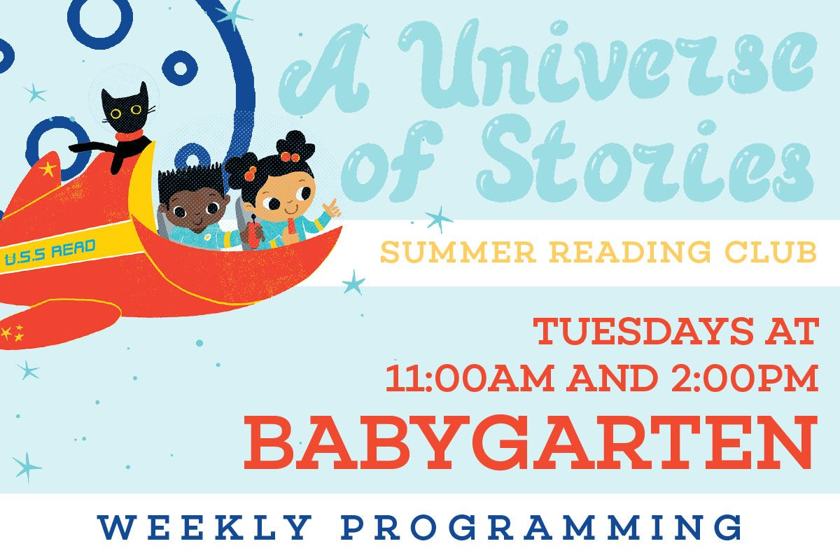 Babygarten: Every Tuesday at 11:00 a.m. and 2:00 p.m. during Summer Reading Club