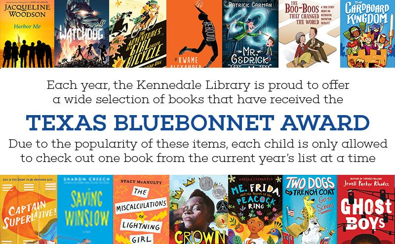 Due to the popularity of Texas Bluebonnet Award Books, each child may only check out one at a time.