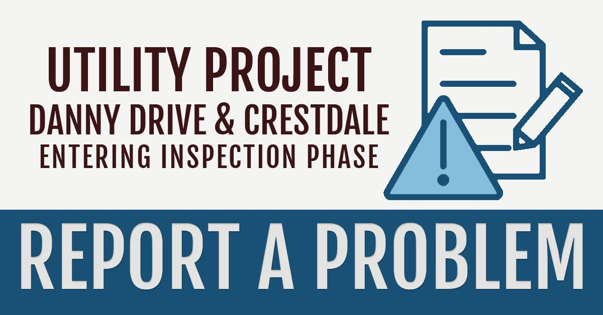 Report a Problem with the Utility Work on Danny Drive and Crestdale