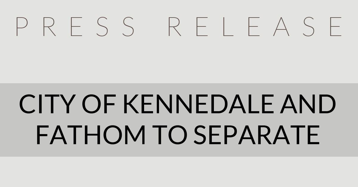 Press Release: City of Kennedale and FATHOM to Separate