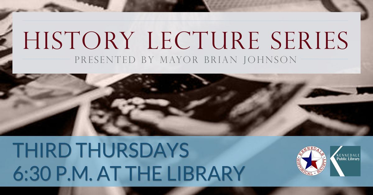 Mayor's History Lecture Series Third Thursdays at 6:30 p.m. at the Library (316 W 3rd Street)